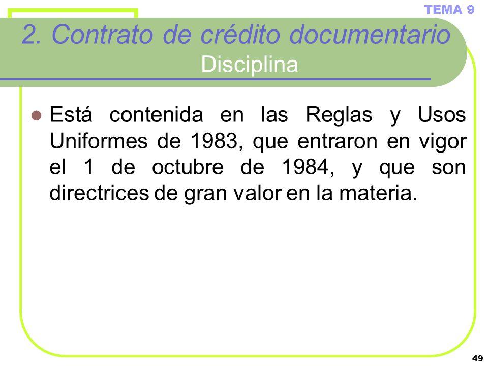 49 2. Contrato de crédito documentario Disciplina Está contenida en las Reglas y Usos Uniformes de 1983, que entraron en vigor el 1 de octubre de 1984