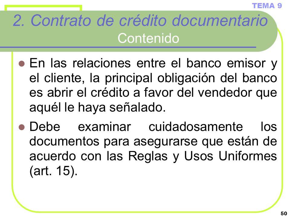 50 2. Contrato de crédito documentario Contenido En las relaciones entre el banco emisor y el cliente, la principal obligación del banco es abrir el c