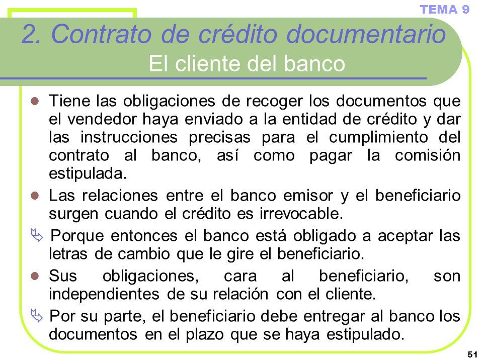 51 2. Contrato de crédito documentario El cliente del banco Tiene las obligaciones de recoger los documentos que el vendedor haya enviado a la entidad