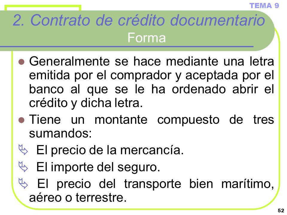 52 2. Contrato de crédito documentario Forma Generalmente se hace mediante una letra emitida por el comprador y aceptada por el banco al que se le ha