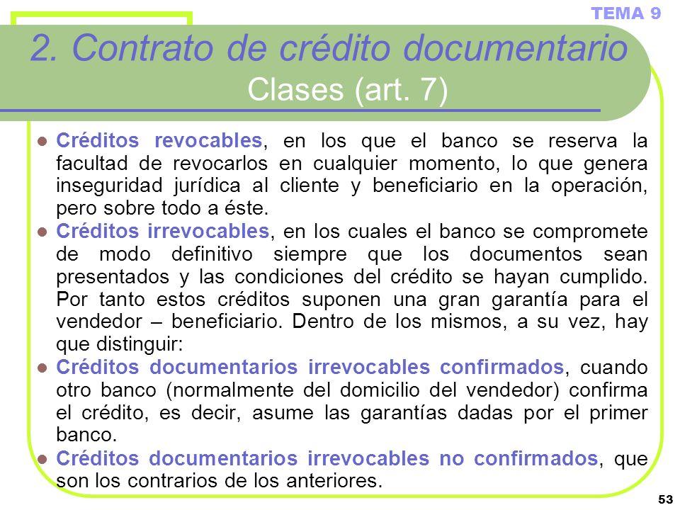53 2. Contrato de crédito documentario Clases (art. 7) Créditos revocables, en los que el banco se reserva la facultad de revocarlos en cualquier mome