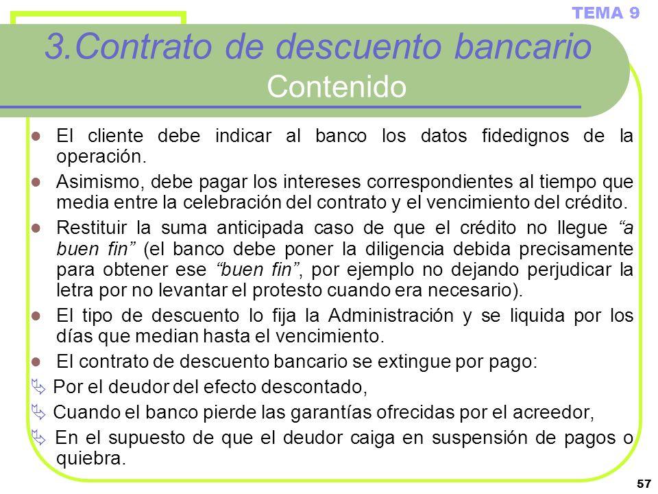 57 3.Contrato de descuento bancario Contenido El cliente debe indicar al banco los datos fidedignos de la operación. Asimismo, debe pagar los interese