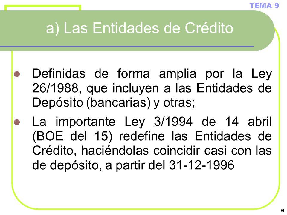 6 a) Las Entidades de Crédito Definidas de forma amplia por la Ley 26/1988, que incluyen a las Entidades de Depósito (bancarias) y otras; La important