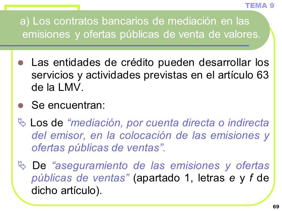 69 a) Los contratos bancarios de mediación en las emisiones y ofertas públicas de venta de valores. Las entidades de crédito pueden desarrollar los se