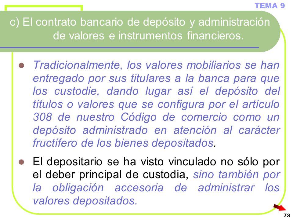 73 c) El contrato bancario de depósito y administración de valores e instrumentos financieros. Tradicionalmente, los valores mobiliarios se han entreg