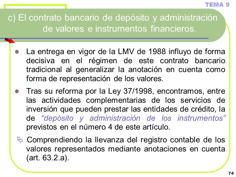 74 c) El contrato bancario de depósito y administración de valores e instrumentos financieros. La entrega en vigor de la LMV de 1988 influyo de forma