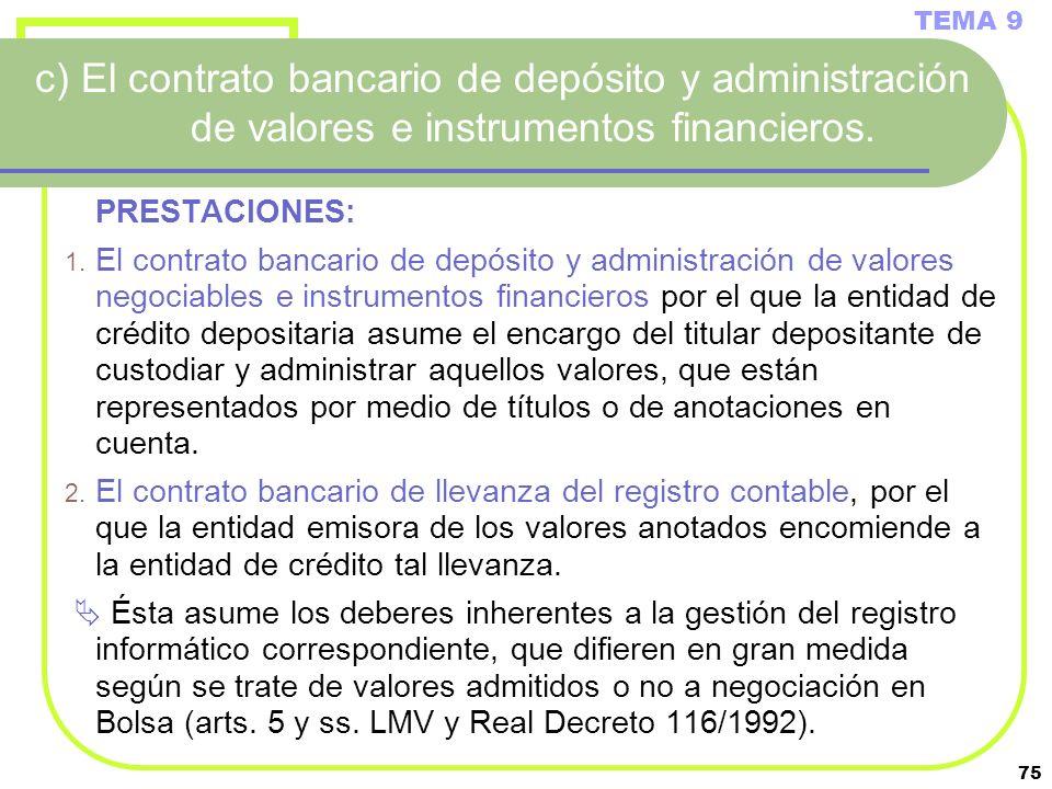 75 c) El contrato bancario de depósito y administración de valores e instrumentos financieros. PRESTACIONES: 1. El contrato bancario de depósito y adm