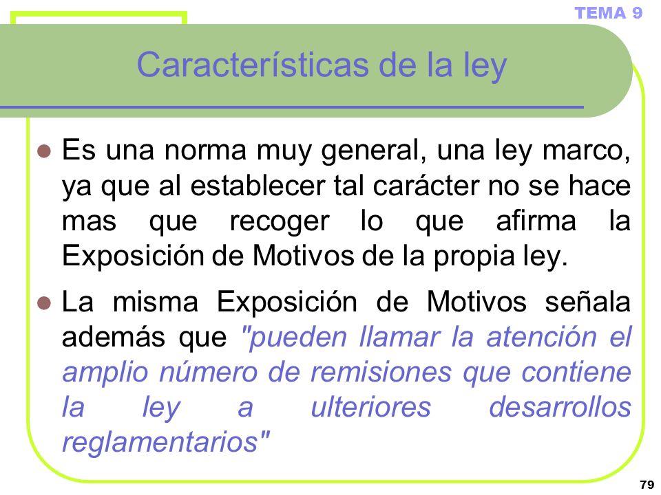 79 Características de la ley Es una norma muy general, una ley marco, ya que al establecer tal carácter no se hace mas que recoger lo que afirma la Ex