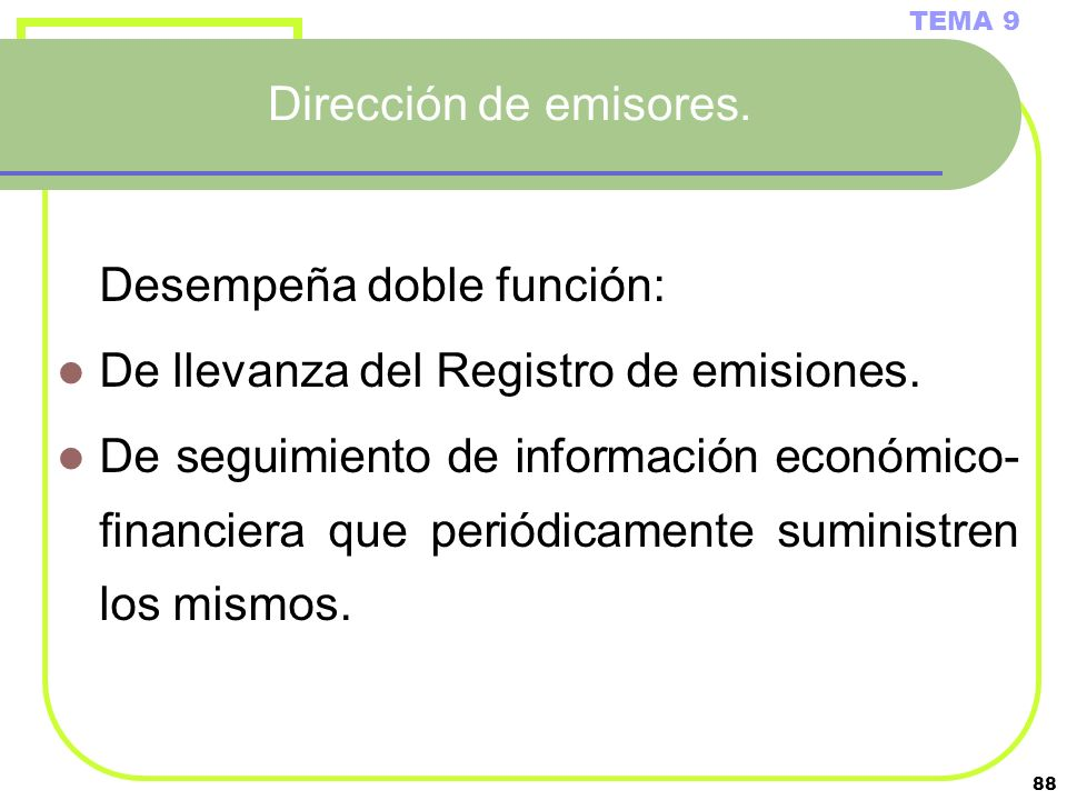 88 Dirección de emisores. TEMA 9 Desempeña doble función: De llevanza del Registro de emisiones. De seguimiento de información económico- financiera q