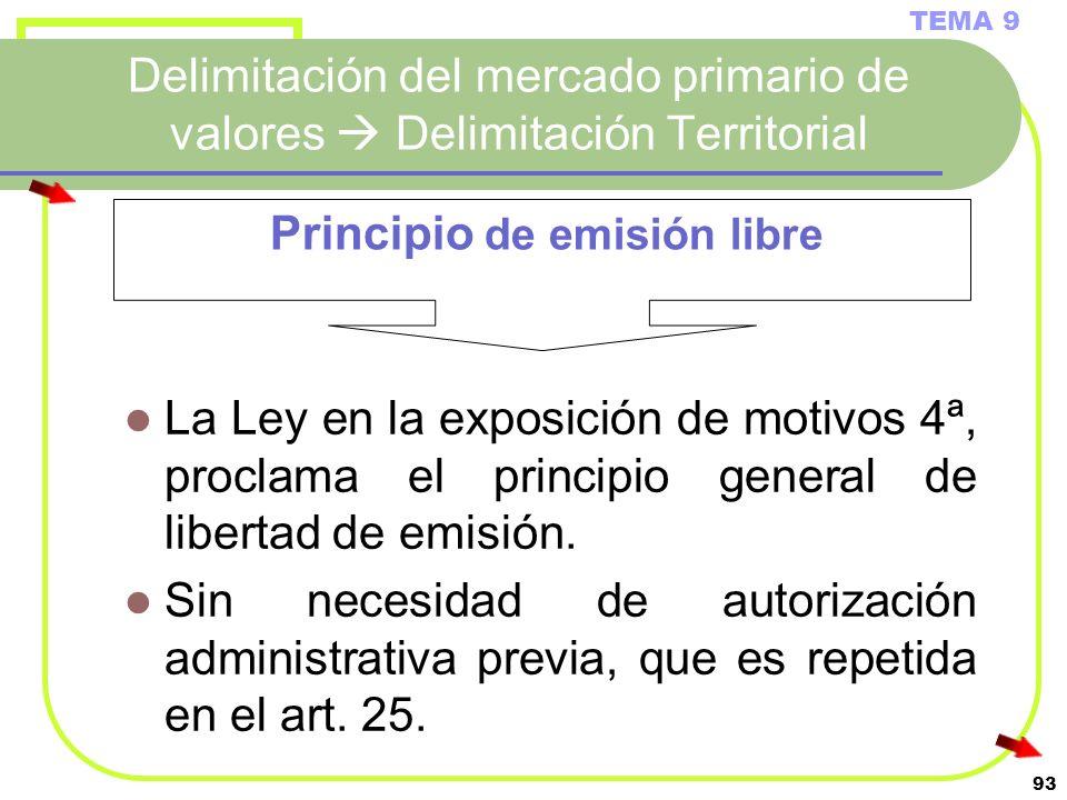93 Delimitación del mercado primario de valores Delimitación Territorial Principio de emisión libre TEMA 9 La Ley en la exposición de motivos 4ª, proc