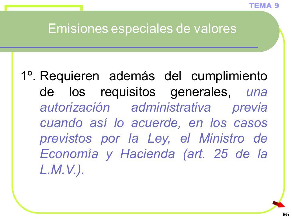 95 Emisiones especiales de valores TEMA 9 1º.Requieren además del cumplimiento de los requisitos generales, una autorización administrativa previa cua