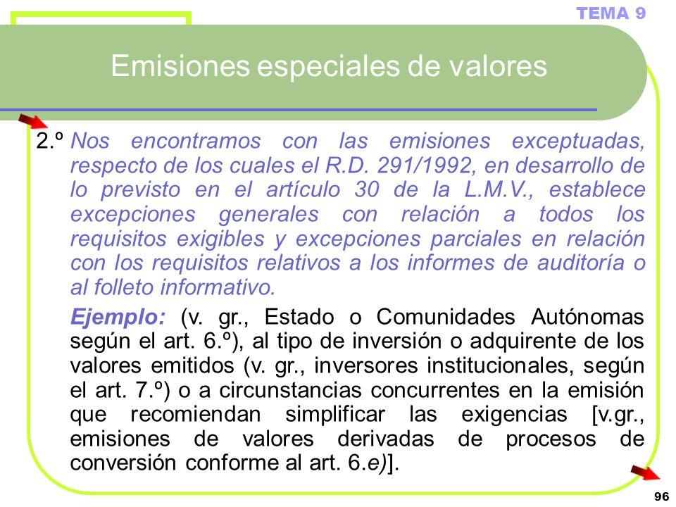 96 Emisiones especiales de valores TEMA 9 2.ºNos encontramos con las emisiones exceptuadas, respecto de los cuales el R.D. 291/1992, en desarrollo de