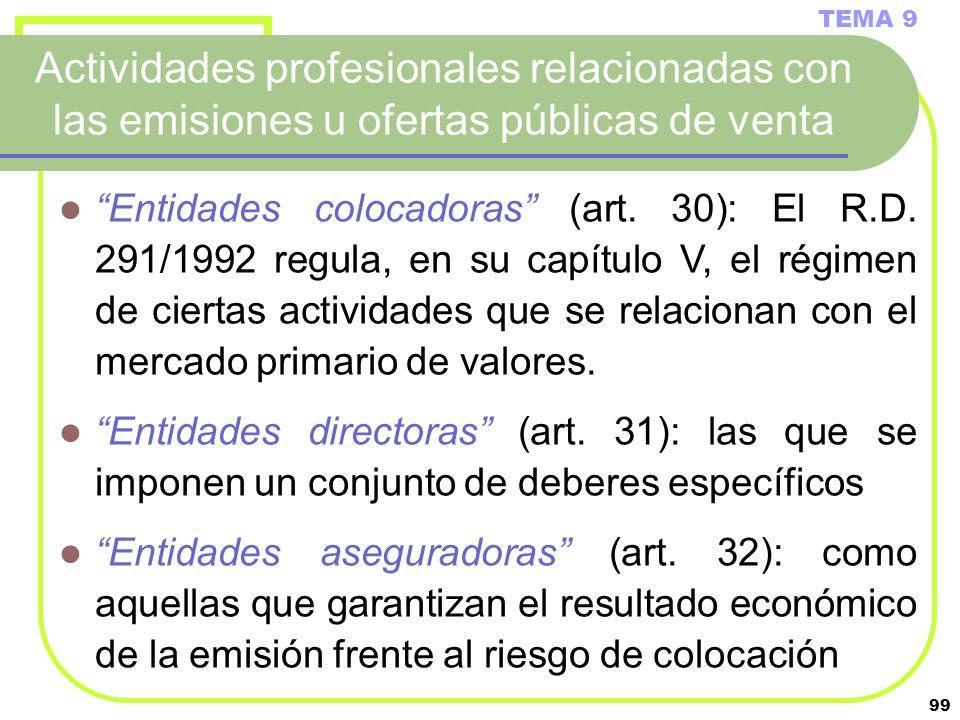 99 Actividades profesionales relacionadas con las emisiones u ofertas públicas de venta TEMA 9 Entidades colocadoras (art. 30): El R.D. 291/1992 regul