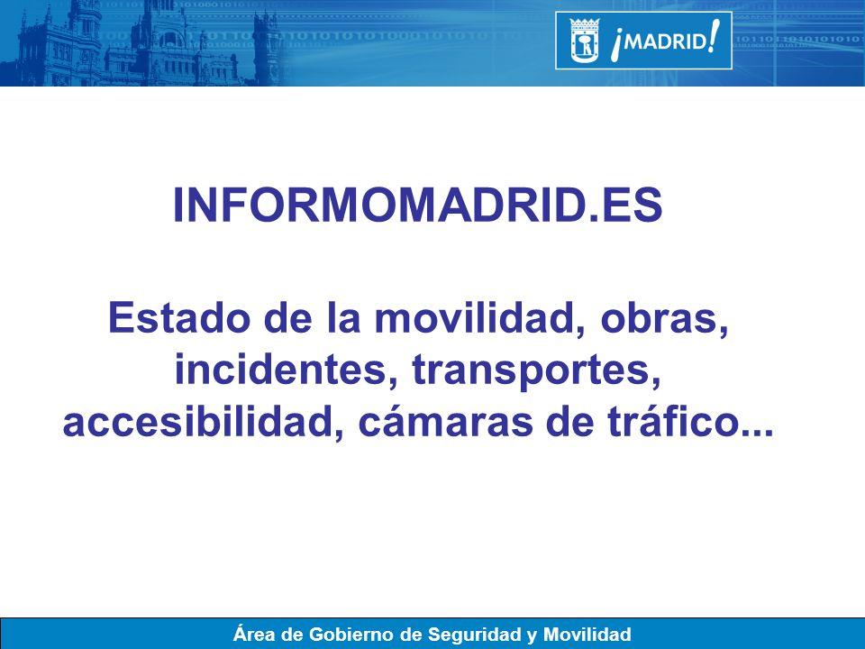 Área de Gobierno de Seguridad y Movilidad INFORMOMADRID.ES Estado de la movilidad, obras, incidentes, transportes, accesibilidad, cámaras de tráfico..