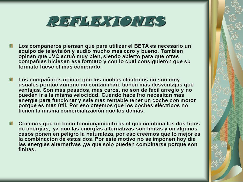 REFLEXIONES Los compañeros piensan que para utilizar el BETA es necesario un equipo de televisión y audio mucho mas caro y bueno. También opinan que J