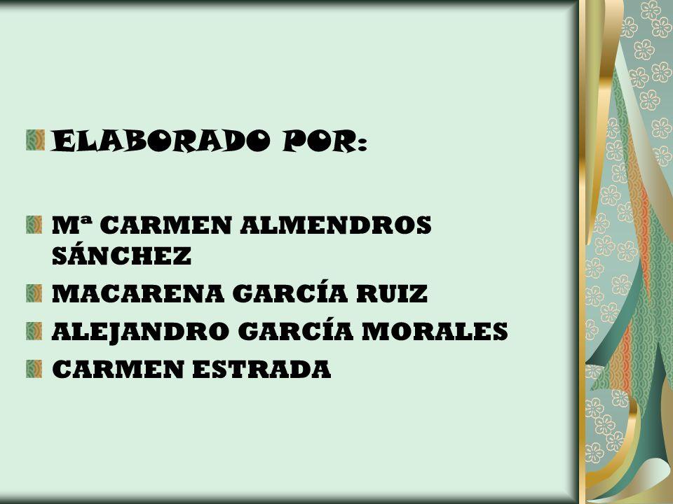 ELABORADO POR: Mª CARMEN ALMENDROS SÁNCHEZ MACARENA GARCÍA RUIZ ALEJANDRO GARCÍA MORALES CARMEN ESTRADA