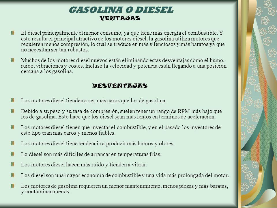 GASOLINA O DIESEL VENTAJAS El diesel principalmente el menor consumo, ya que tiene más energía el combustible. Y esto resulta el principal atractivo d