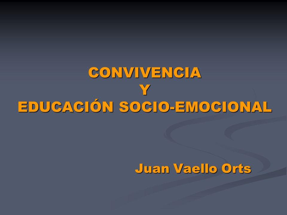 CONVIVENCIA Y EDUCACIÓN SOCIO-EMOCIONAL Juan Vaello Orts