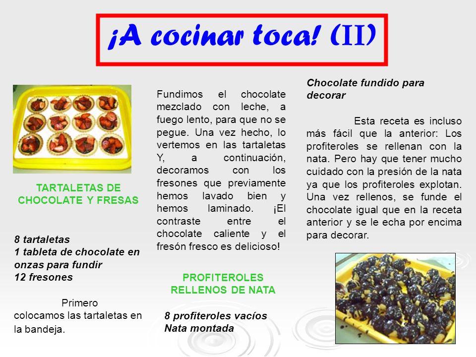 ¡A cocinar toca! ( II ) TARTALETAS DE CHOCOLATE Y FRESAS 8 tartaletas 1 tableta de chocolate en onzas para fundir 12 fresones Primero colocamos las ta
