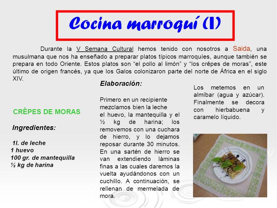 Cocina marroquí ( I ) CRÊPES DE MORAS Ingredientes: 1l. de leche 1 huevo 100 gr. de mantequilla ½ kg de harina Elaboración: Primero en un recipiente m