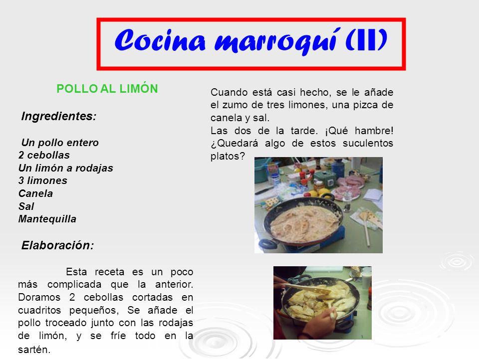 Cocina marroquí ( II ) POLLO AL LIMÓN Ingredientes: Un pollo entero 2 cebollas Un limón a rodajas 3 limones Canela Sal Mantequilla Elaboración: Esta r