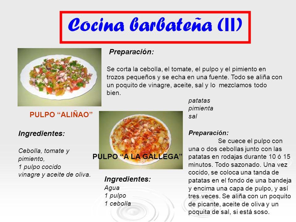 Cocina barbateña ( II ) PULPO ALIÑAO Preparación: Se corta la cebolla, el tomate, el pulpo y el pimiento en trozos pequeños y se echa en una fuente. T