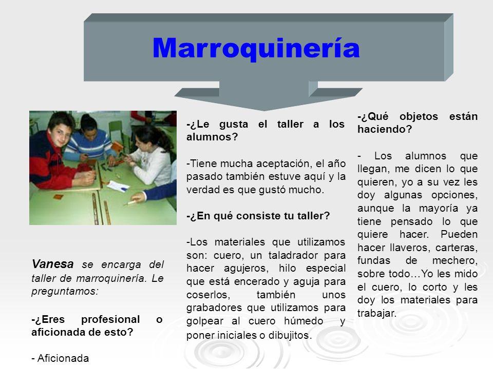 Marroquinería Vanesa se encarga del taller de marroquinería. Le preguntamos: -¿Eres profesional o aficionada de esto? - Aficionada -¿Le gusta el talle