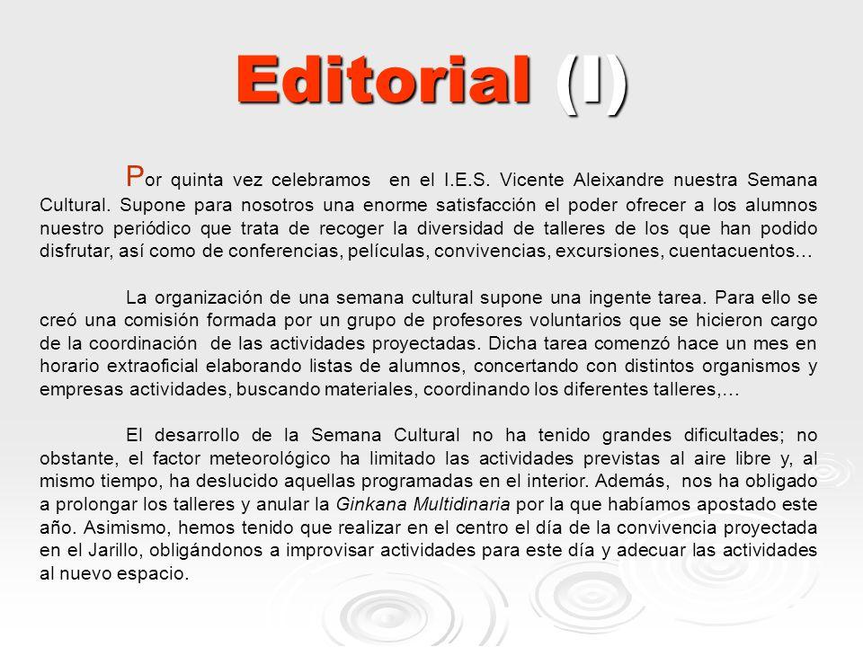 Editorial (I) P or quinta vez celebramos en el I.E.S. Vicente Aleixandre nuestra Semana Cultural. Supone para nosotros una enorme satisfacción el pode