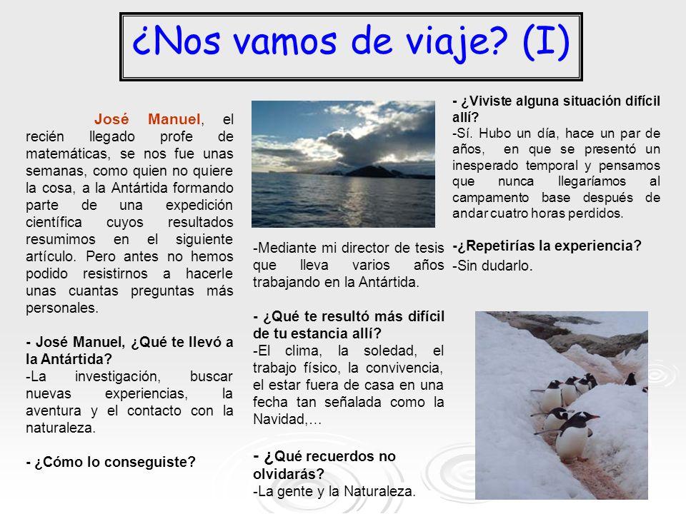 ¿Nos vamos de viaje? (I) José Manuel, el recién llegado profe de matemáticas, se nos fue unas semanas, como quien no quiere la cosa, a la Antártida fo