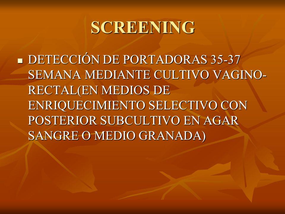 SCREENING DETECCIÓN DE PORTADORAS 35-37 SEMANA MEDIANTE CULTIVO VAGINO- RECTAL(EN MEDIOS DE ENRIQUECIMIENTO SELECTIVO CON POSTERIOR SUBCULTIVO EN AGAR