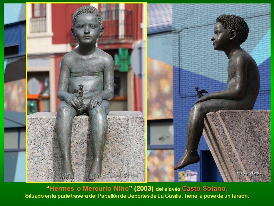 (2003) Casto Solano.Hermes o Mercurio Niño (2003) del alavés Casto Solano. Situado en la parte trasera del Pabellón de Deportes de La Casilla. Tiene l