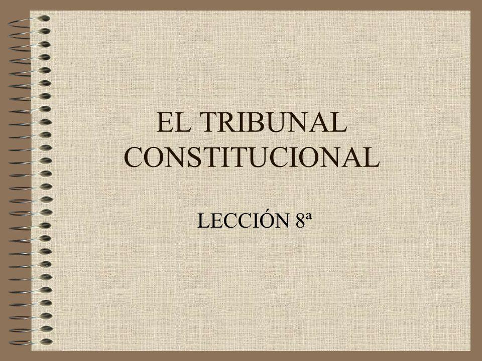 EL TRIBUNAL CONSTITUCIONAL LECCIÓN 8ª