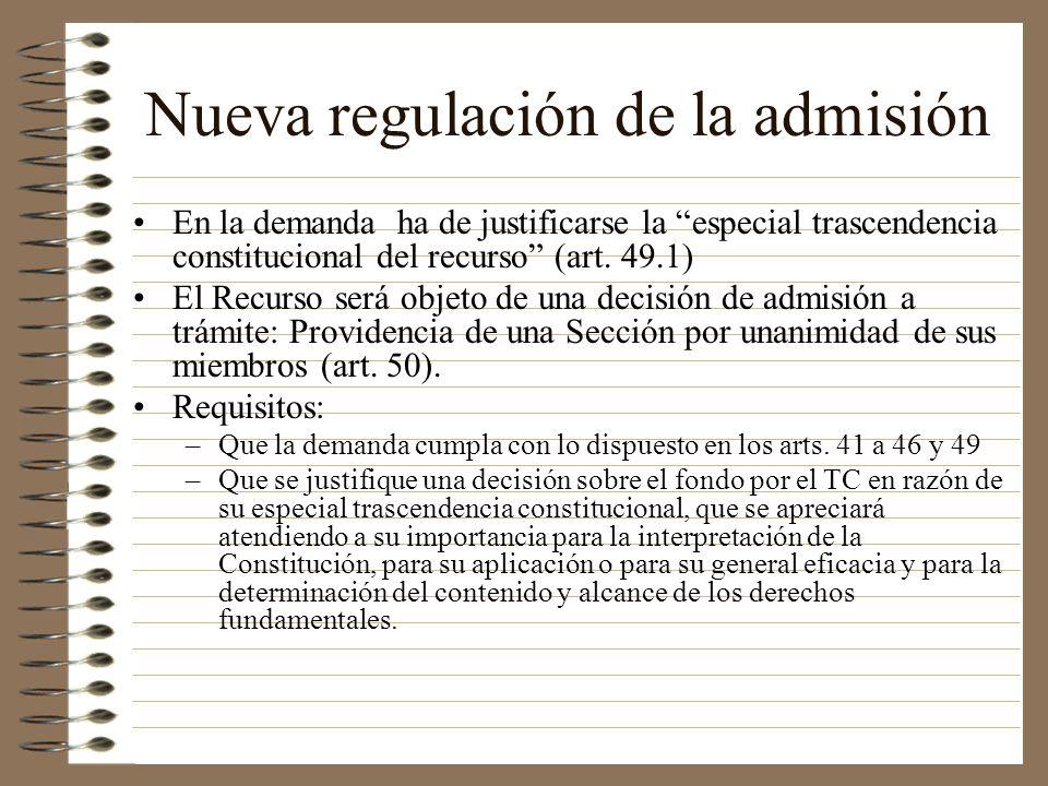 Nueva regulación de la admisión En la demanda ha de justificarse la especial trascendencia constitucional del recurso (art. 49.1) El Recurso será obje