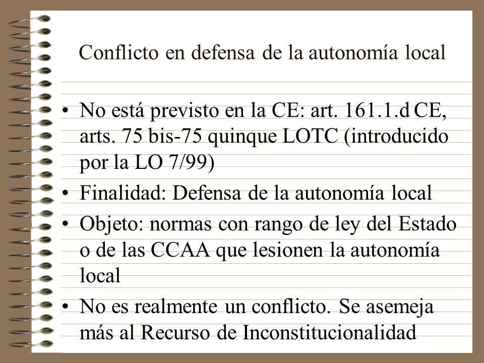 Conflicto en defensa de la autonomía local No está previsto en la CE: art. 161.1.d CE, arts. 75 bis-75 quinque LOTC (introducido por la LO 7/99) Final