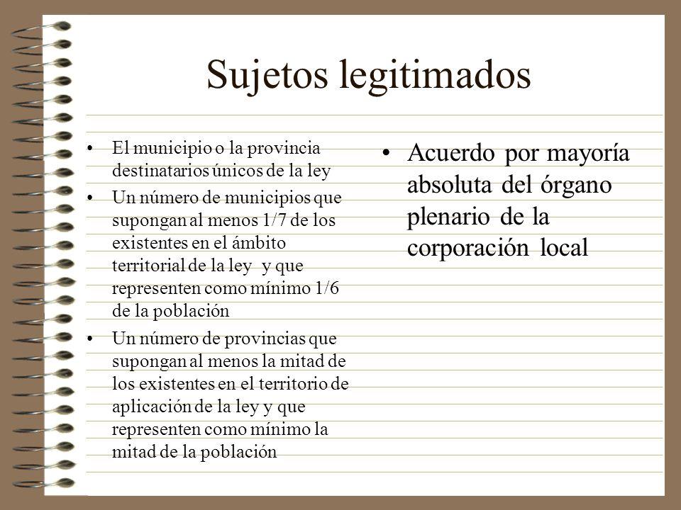 Sujetos legitimados El municipio o la provincia destinatarios únicos de la ley Un número de municipios que supongan al menos 1/7 de los existentes en