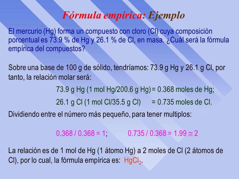 Fórmulas empíricas: Relación molar ò El número relativo de átomos en una sustancia, establecido por la fórmula empírica, es también equivalente a nive