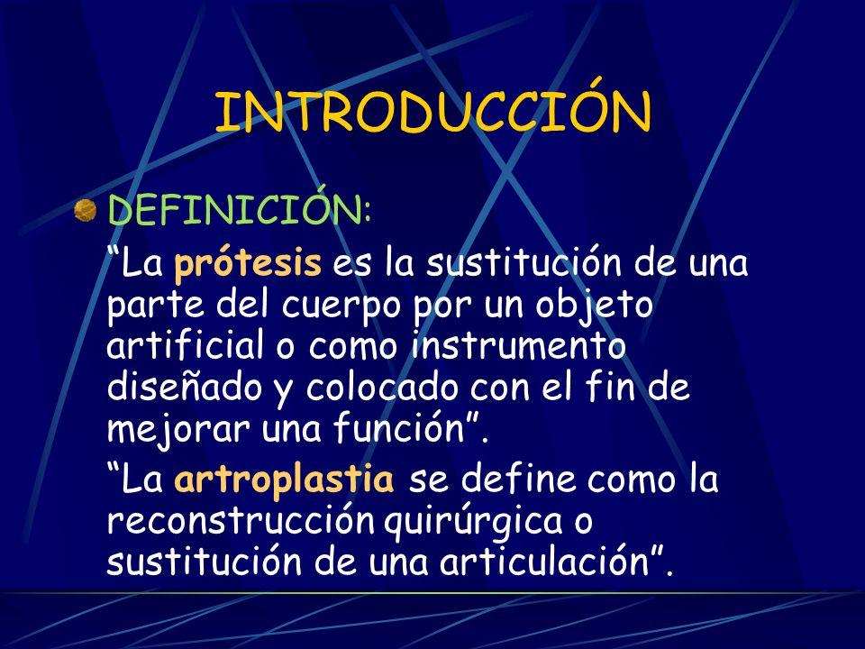 INTRODUCCIÓN DEFINICIÓN: La prótesis es la sustitución de una parte del cuerpo por un objeto artificial o como instrumento diseñado y colocado con el fin de mejorar una función.