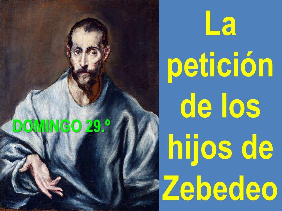 La petición de los hijos de Zebedeo DOMINGO 29.º DOMINGO 29.º