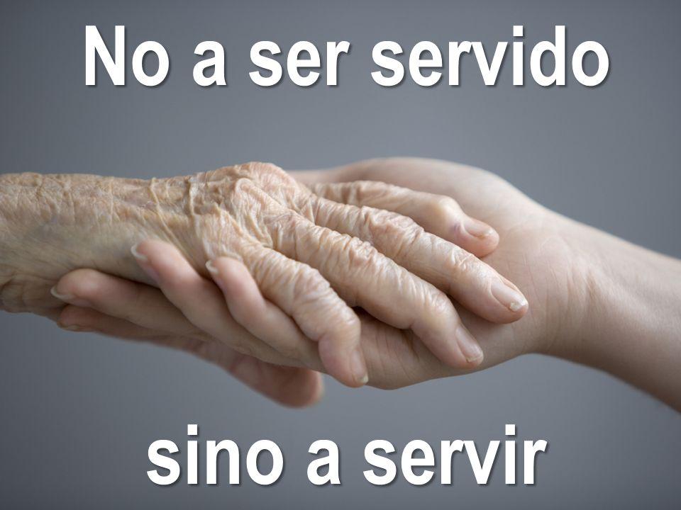 No a ser servido sino a servir