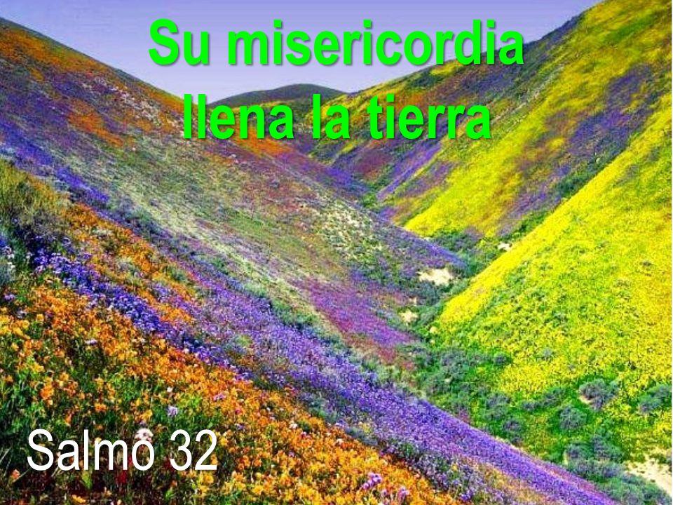 Su misericordia llena la tierra Salmo 32