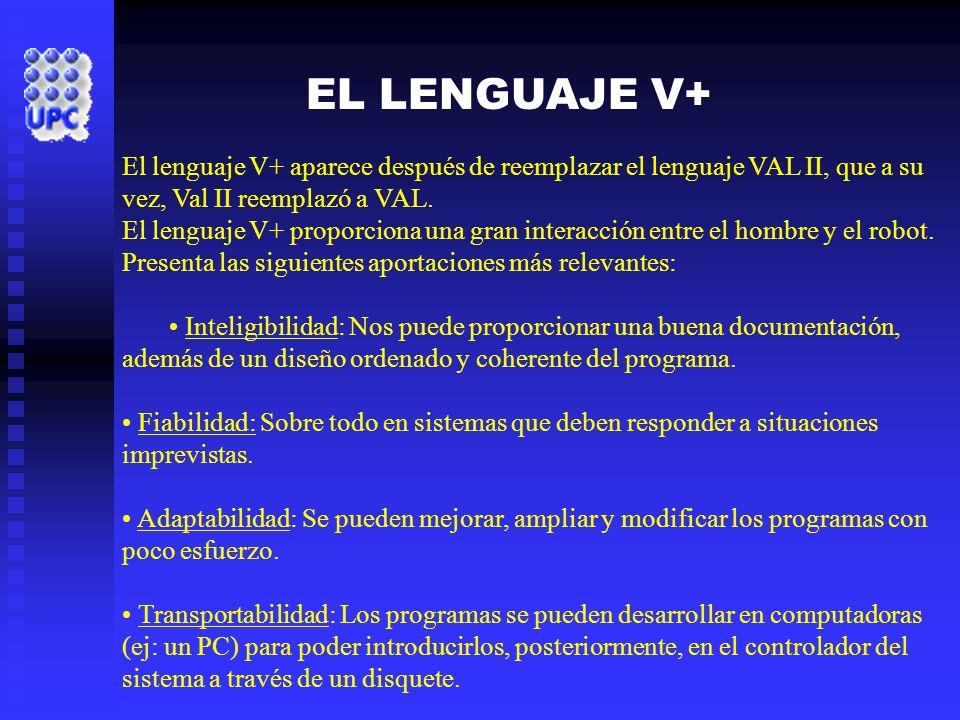 EL LENGUAJE V+ El lenguaje V+ aparece después de reemplazar el lenguaje VAL II, que a su vez, Val II reemplazó a VAL. El lenguaje V+ proporciona una g