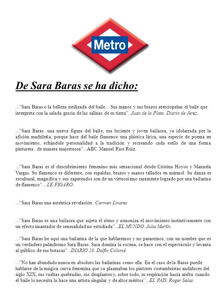 De Sara Baras se ha dicho:...Sara Baras o la belleza estilizada del baile... Sus manos y sus brazos aterciopelan el baile que interpreta con la salada