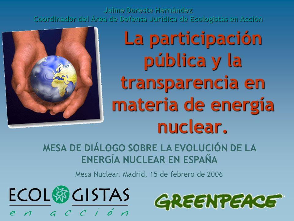 La participación pública y la transparencia en materia de energía nuclear. MESA DE DIÁLOGO SOBRE LA EVOLUCIÓN DE LA ENERGÍA NUCLEAR EN ESPAÑA Mesa Nuc