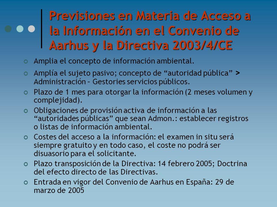 Previsiones en Materia de Acceso a la Información en el Convenio de Aarhus y la Directiva 2003/4/CE Amplia el concepto de información ambiental. Amplí