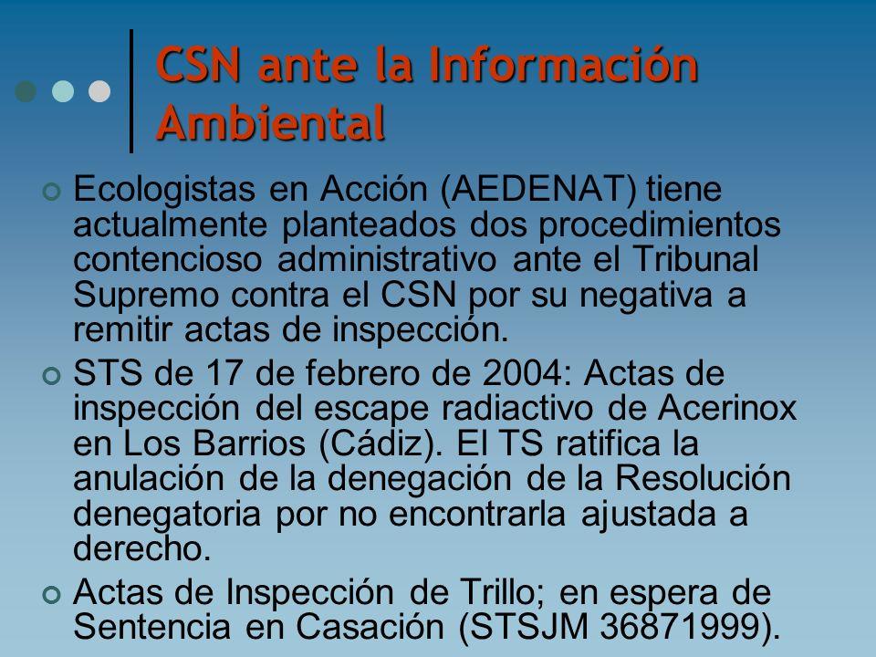 CSN ante la Información Ambiental Ecologistas en Acción (AEDENAT) tiene actualmente planteados dos procedimientos contencioso administrativo ante el T