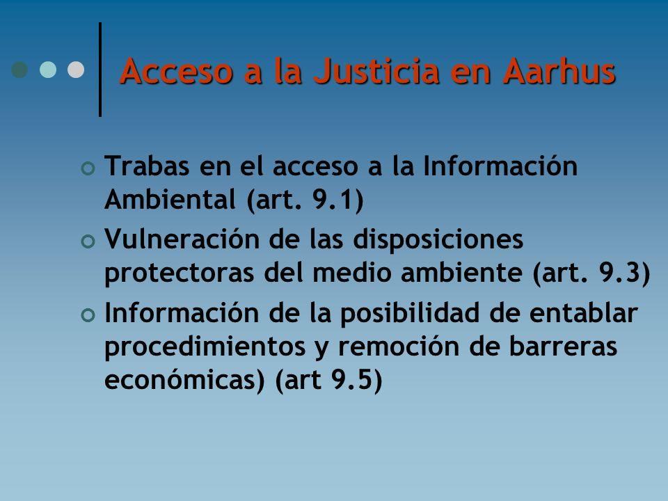 Acceso a la Justicia en Aarhus Trabas en el acceso a la Información Ambiental (art. 9.1) Vulneración de las disposiciones protectoras del medio ambien