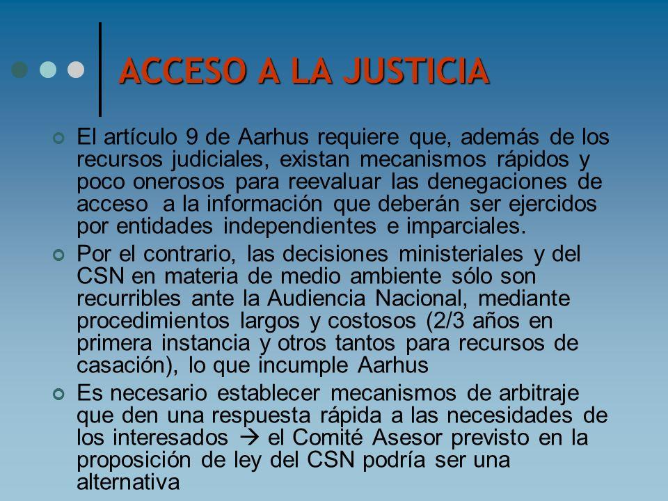 ACCESO A LA JUSTICIA El artículo 9 de Aarhus requiere que, además de los recursos judiciales, existan mecanismos rápidos y poco onerosos para reevalua
