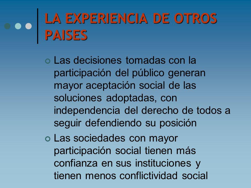 LA EXPERIENCIA DE OTROS PAISES Las decisiones tomadas con la participación del público generan mayor aceptación social de las soluciones adoptadas, co