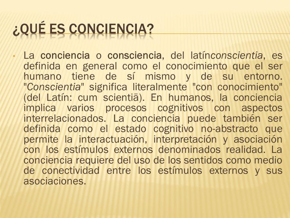 La conciencia o consciencia, del latínconscientia, es definida en general como el conocimiento que el ser humano tiene de sí mismo y de su entorno.