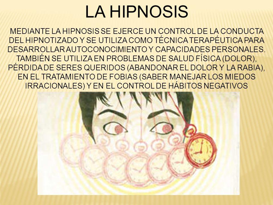 LA HIPNOSIS MEDIANTE LA HIPNOSIS SE EJERCE UN CONTROL DE LA CONDUCTA DEL HIPNOTIZADO Y SE UTILIZA COMO TÉCNICA TERAPÉUTICA PARA DESARROLLAR AUTOCONOCI